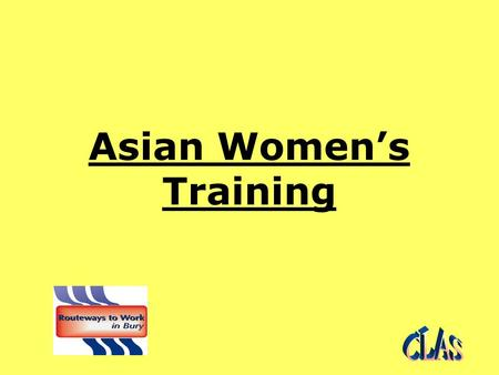 Asian Women's Training. Aim of the Asian Women's Training Project The aim is to engage Asian Women who face significant educational, linguistic and cultural.