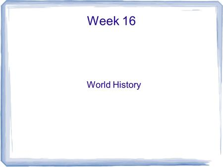Week 16 World History. Day 1 What was the Great Schism? What were 3 effects of the bubonic plague? Which event do you think diminished the power of the.