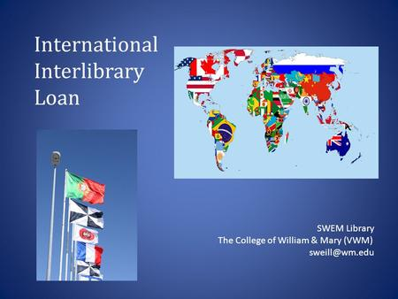 International Interlibrary Loan SWEM Library The College of William & Mary (VWM)