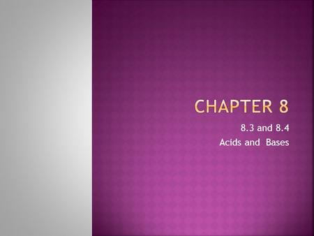 Chapter 8 8.3 and 8.4 Acids and Bases.