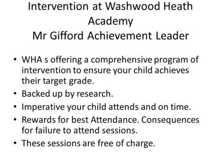 Intervention at Washwood Heath Academy Mr Gifford Achievement Leader WHA s offering a comprehensive program of intervention to ensure your child achieves.