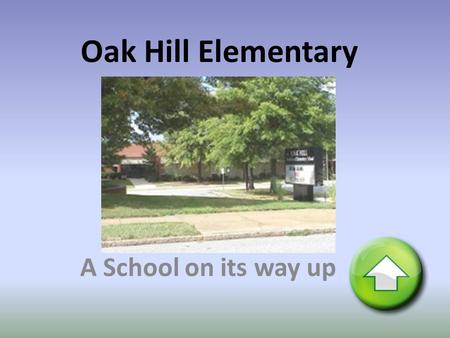 Oak Hill Elementary A School on its way up. High Point, NC  Urban Setting  Pop. 108,000  Industry: furniture, textiles, manufacturing  Size: 50 square.