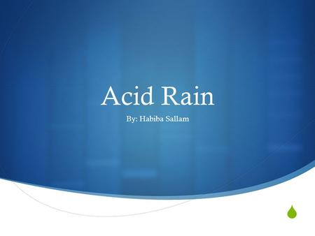 Acid Rain By: Habiba Sallam.