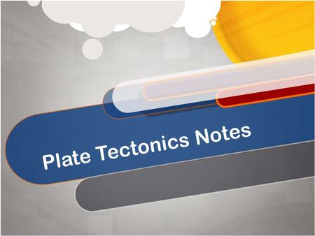 Plate Tectonics Notes. Have the continents always been where they are today? If so, explain how they were made…If not, explain how they moved to their.