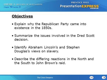 Objectives Explain why the Republican Party came into existence in the 1850s. Summarize the issues involved in the Dred Scott decision. Identify Abraham.
