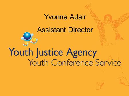 Yvonne Adair Assistant Director. Youth Justice Agency (April 2003) Community Services Youth Conference Service Custodial Services local projects bail.