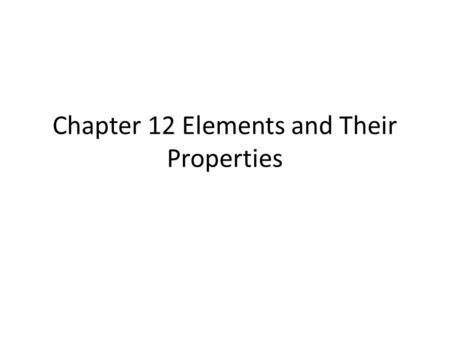 Chapter 12 Elements and Their Properties