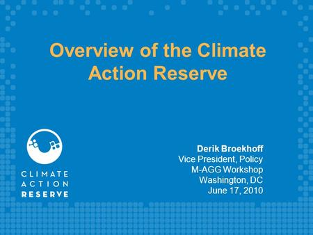 Overview of the Climate Action Reserve Derik Broekhoff Vice President, Policy M-AGG Workshop Washington, DC June 17, 2010.