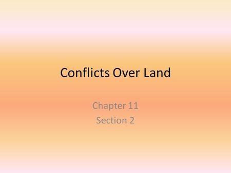 Conflicts Over Land Chapter 11 Section 2.
