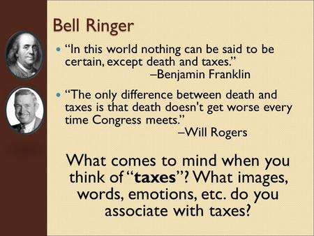 "Bell Ringer ""In this world nothing can be said to be certain, except death and taxes."" –Benjamin Franklin ""The only difference between death and taxes."