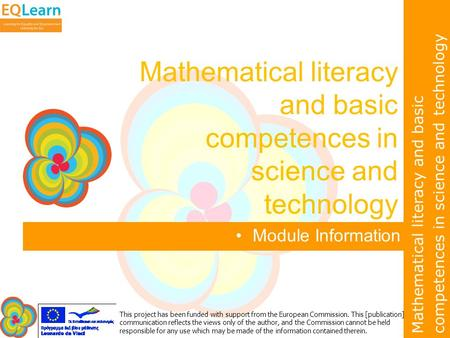 Mathematical literacy and basic competences in science and technology This project has been funded with support from the European Commission. This [publication]