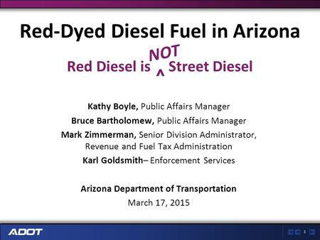 1 Red-Dyed Diesel Fuel in Arizona Kathy Boyle, Public Affairs Manager Bruce Bartholomew, Public Affairs Manager Mark Zimmerman, Senior Division Administrator,