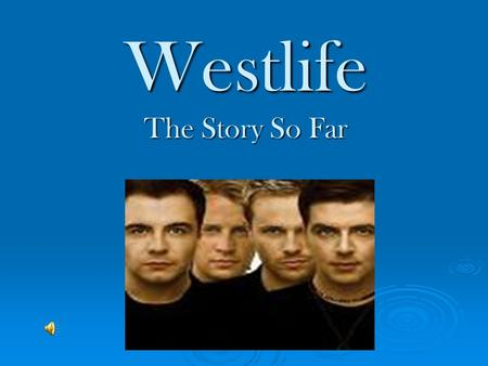 Westlife The Story So Far. How it all Began  Three friends, Kian, Shane and Mark all went to school together in Sligo  They started a band called IOYOU.