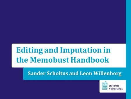 Sander Scholtus and Leon Willenborg Editing and Imputation in the Memobust Handbook.