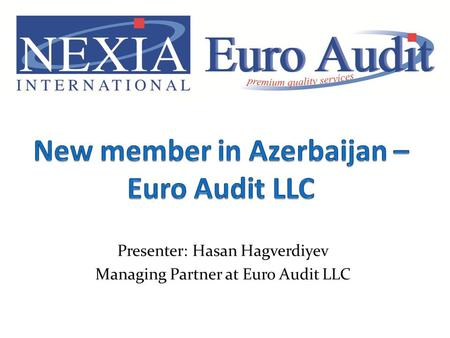 Presenter: Hasan Hagverdiyev Managing Partner at Euro Audit LLC.