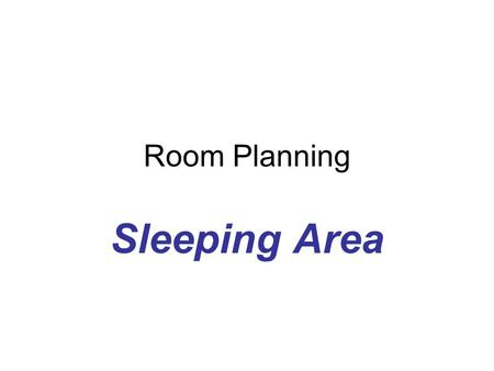 Room Planning Sleeping Area. Sleeping area is one of three basic area in a residential structure Sleeping area Living area Service area.