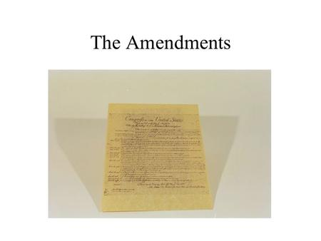 The Amendments I.The Bill of Rights (1st 10 Amendments)