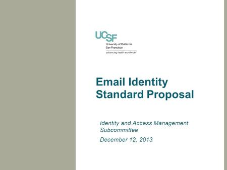 Email Identity Standard Proposal Identity and Access Management Subcommittee December 12, 2013.