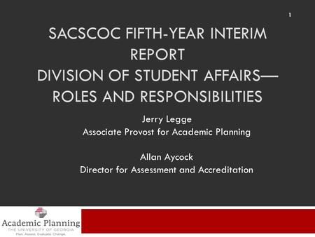 SACSCOC FIFTH-YEAR INTERIM REPORT DIVISION OF STUDENT AFFAIRS— ROLES AND RESPONSIBILITIES Jerry Legge Associate Provost for Academic Planning Allan Aycock.