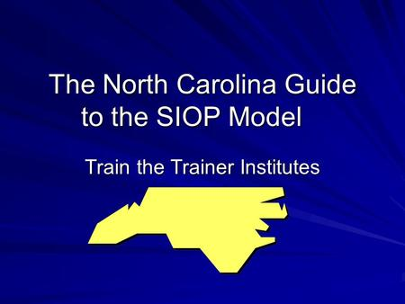 The North Carolina Guide to the SIOP Model Train the Trainer Institutes.