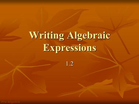 Writing Algebraic Expressions 1.2 Pre-Algebra. Evaluate each expression for the given values of the variables. Which operation symbol goes with each word?