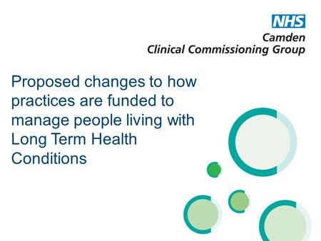 Proposed changes to how practices are funded to manage people living with Long Term Health Conditions.
