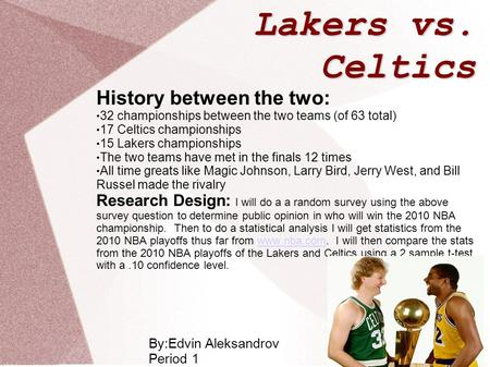 Lakers vs. Celtics History between the two: 32 championships between the two teams (of 63 total) 17 Celtics championships 15 Lakers championships The two.