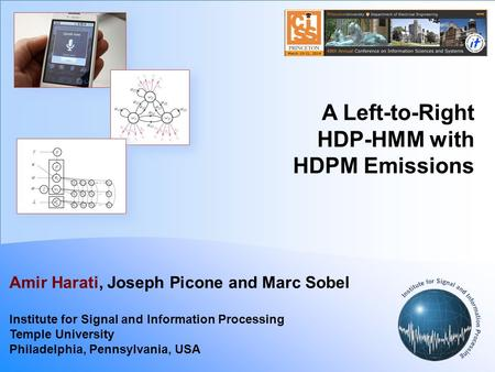 A Left-to-Right HDP-HMM with HDPM Emissions Amir Harati, Joseph Picone and Marc Sobel Institute for Signal and Information Processing Temple University.
