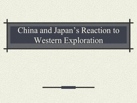 China and Japan's Reaction to Western Exploration.