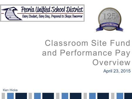 Classroom Site Fund and Performance Pay Overview April 23, 2015 Ken Hicks.