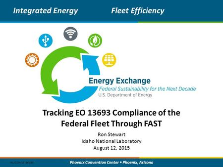 Phoenix Convention Center Phoenix, Arizona Tracking EO 13693 Compliance of the Federal Fleet Through FAST Integrated EnergyFleet Efficiency Ron Stewart.