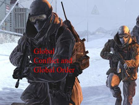 Global Conflict and Global Order. I love war:  player_embedded&v=KUB9QGKCNmI#!
