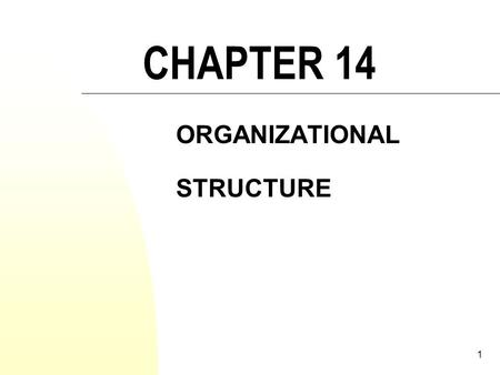 1 CHAPTER 14 ORGANIZATIONAL STRUCTURE. 2 LEARNING OBJECTIVES Define organizational structure and explain how it corresponds to division of labour. Discuss.