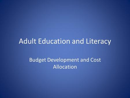 Adult Education and Literacy Budget Development and Cost Allocation.
