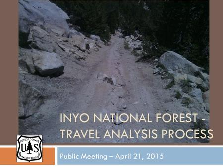 INYO NATIONAL FOREST - TRAVEL ANALYSIS PROCESS Public Meeting – April 21, 2015.