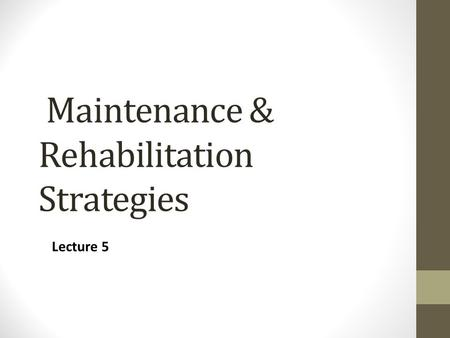 Maintenance & Rehabilitation Strategies Lecture 5.