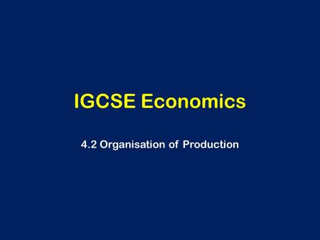 IGCSE Economics 4.2 Organisation of Production. Learning Outcomes Describe what determines the demand for factors of production Distinguish between labour-intensive.