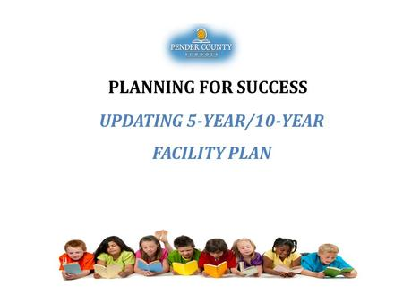 UPDATING 5-YEAR/10-YEAR FACILITY PLAN PLANNING FOR SUCCESS.