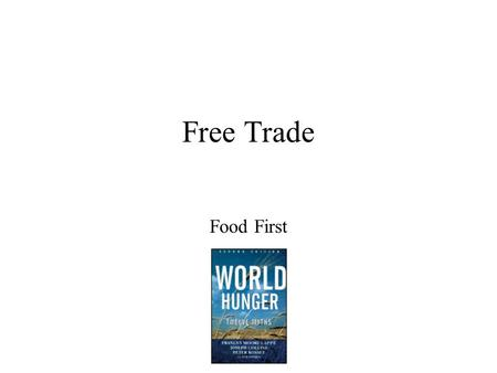 Free Trade Food First. Comparative Advantage Major idea of Free Trade: –Comparative Advantage Each country exports what it produces best Money used to.