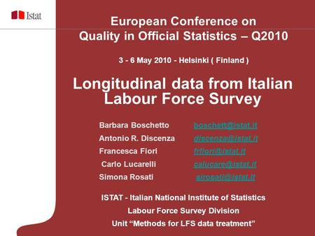"ISTAT - Italian National Institute of Statistics Labour Force Survey Division Unit ""Methods for LFS data treatment"" European Conference on Quality in Official."
