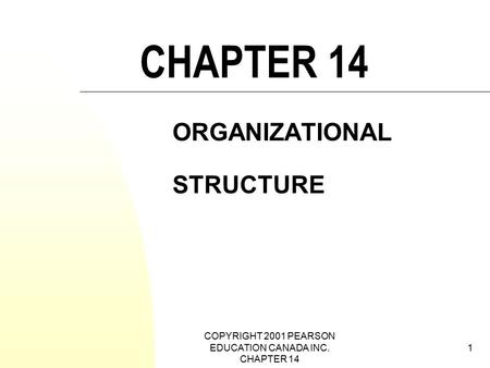 COPYRIGHT 2001 PEARSON EDUCATION CANADA INC. CHAPTER 14 1 CHAPTER 14 ORGANIZATIONAL STRUCTURE.