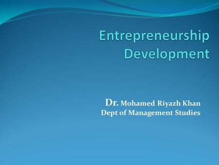 Dr. Mohamed Riyazh Khan Dept of Management Studies.