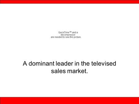 A dominant leader in the televised sales market..