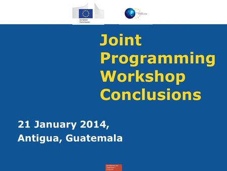 Joint Programming Workshop Conclusions 21 January 2014, Antigua, Guatemala.