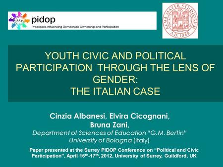 "Cinzia Albanesi, Elvira Cicognani, Bruna Zani, Department of Sciences of Education ""G.M. Bertin"" University of Bologna (Italy) YOUTH CIVIC AND POLITICAL."