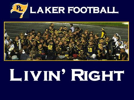 "The Laker Football Program has adopted the philosophy of ""Livin' Right"" which promotes positive guidelines to living a positive lifestyle. We are very."