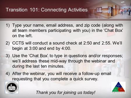 Transition 101: Connecting Activities 1)Type your name, email address, and zip code (along with all team members participating with you) in the 'Chat Box'