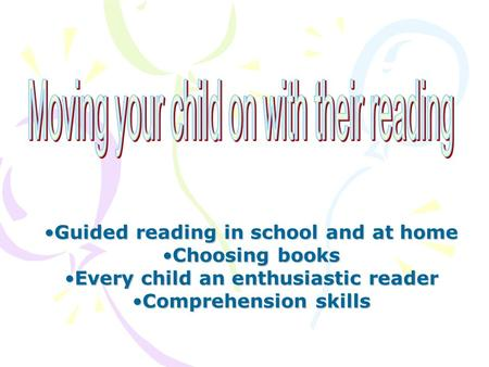 Guided reading in school and at homeGuided reading in school and at home Choosing booksChoosing books Every child an enthusiastic readerEvery child an.