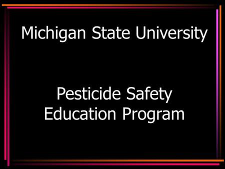 Michigan State University Pesticide Safety Education Program.