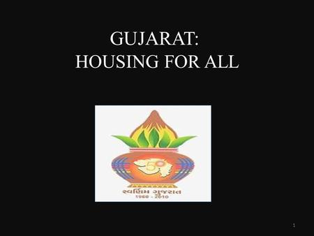 GUJARAT: HOUSING FOR ALL GUJARAT INITIATIVES 1. KEY INITIATIVES  CAMPAIGN FOR HOMESTEADS  EARTHQUAKE RESISTANT HOUSING DESIGN  INTEGRATED PLANNING.